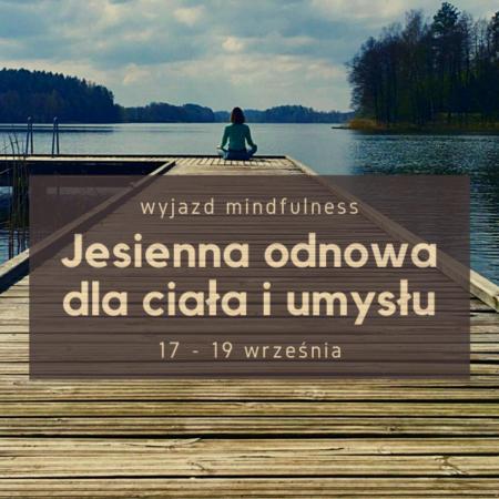 WYJAZD MINDFULNESS – JESIENNA ODNOWA DLA CIAŁA I UMYSŁU